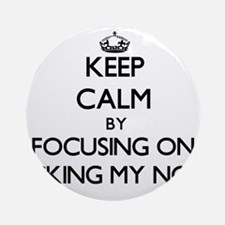 Keep Calm by focusing on Picking Ornament (Round)