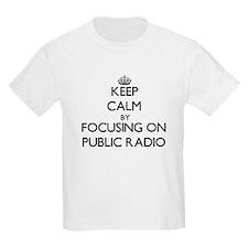 Keep Calm by focusing on Public Radio T-Shirt