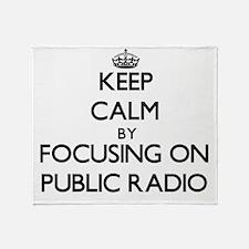 Keep Calm by focusing on Public Radi Throw Blanket