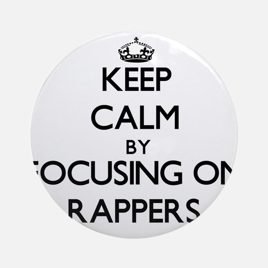 Keep Calm by focusing on Rappers Ornament (Round)