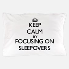 Keep Calm by focusing on Sleepovers Pillow Case