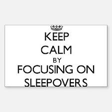 Keep Calm by focusing on Sleepovers Decal