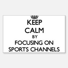 Keep Calm by focusing on Sports Channels Decal