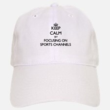 Keep Calm by focusing on Sports Channels Baseball Baseball Cap