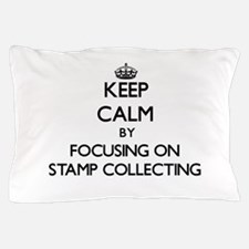 Keep Calm by focusing on Stamp Collect Pillow Case