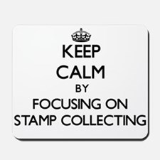 Keep Calm by focusing on Stamp Collectin Mousepad