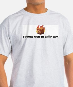 BBQ Fire: Firemen never let d T-Shirt