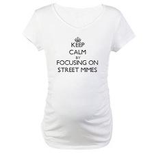 Keep Calm by focusing on Street Shirt