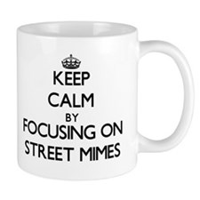 Keep Calm by focusing on Street Mimes Mugs