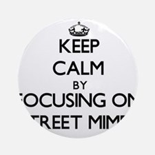 Keep Calm by focusing on Street M Ornament (Round)