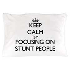 Keep Calm by focusing on Stunt People Pillow Case