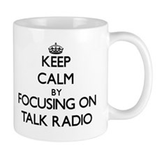 Keep Calm by focusing on Talk Radio Mugs