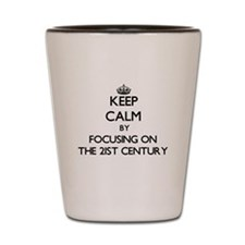 Keep Calm by focusing on The 21St Centu Shot Glass