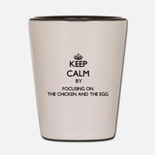 Keep Calm by focusing on The Chicken An Shot Glass