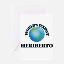 World's Sexiest Heriberto Greeting Cards