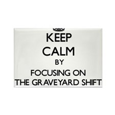 Keep Calm by focusing on The Graveyard Shi Magnets