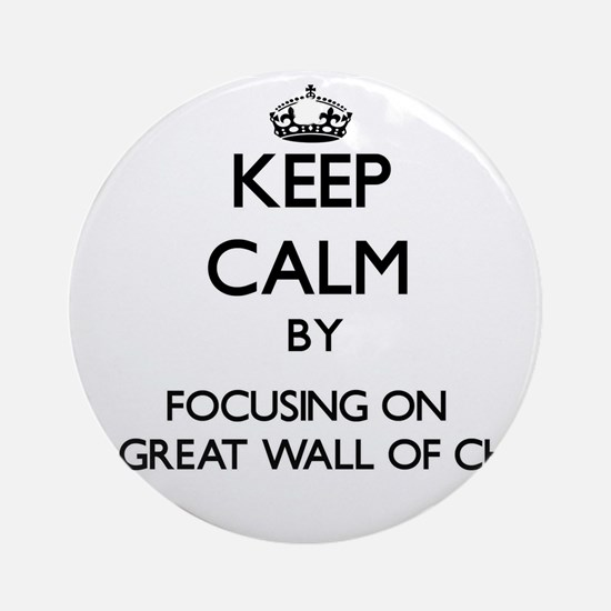 Keep Calm by focusing on The Grea Ornament (Round)
