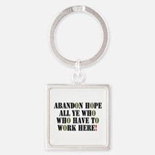 ABANDON ALL YE WHO HAVE TO WORK HERE! - Keychains