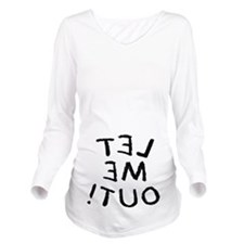 Let me out Long Sleeve Maternity T-Shirt