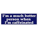 Much Better Caffeinated (bumper sticker)