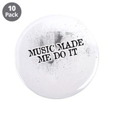 """Music Made Me Do It 3.5"""" Button (10 pack)"""