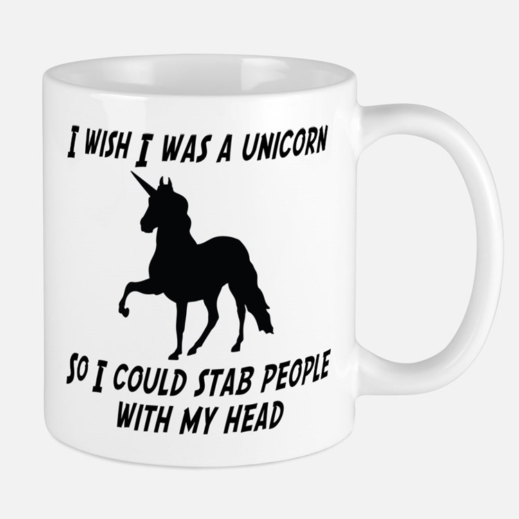 I WISH I WAS A UNICORN SO I COULD STAB PEOPLE WITH