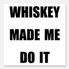 "Whiskey Made Me Do It Square Car Magnet 3"" X"