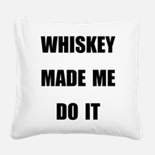 WHISKEY MADE ME DO IT Square Canvas Pillow