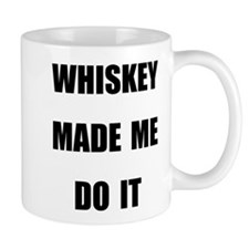 WHISKEY MADE ME DO IT Mugs