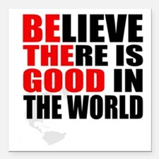 "Be The Good. Believe Square Car Magnet 3"" X 3"