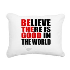BE THE GOOD. BELIEVE THERE IS GOOD IN THE WORLD Re
