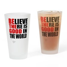 BE THE GOOD. BELIEVE THERE IS GOOD IN THE WORLD Dr