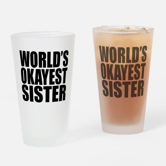 WORLD'S OKAYEST SISTER Drinking Glass