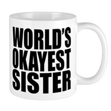WORLD'S OKAYEST SISTER Mugs