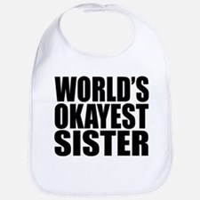 WORLD'S OKAYEST SISTER Bib