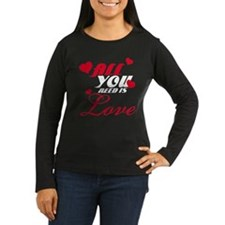 All you need is l T-Shirt