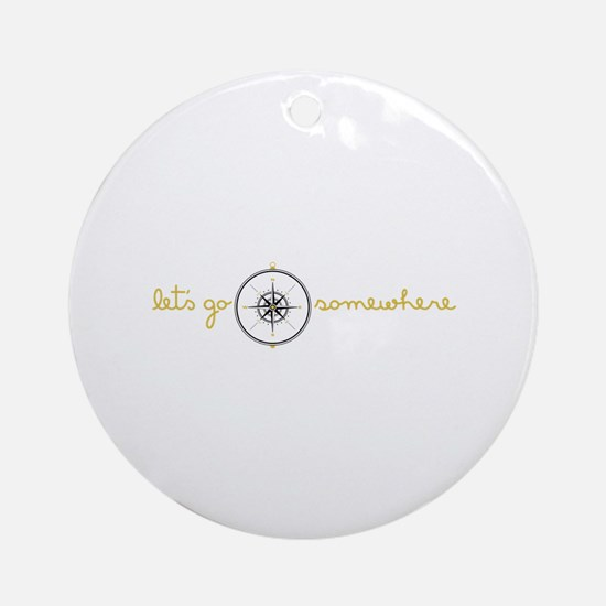 Go Somewhere Ornament (Round)
