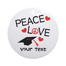 Personalize Peace Love Grad Ornament (Round)