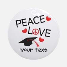 Personalize Peace Love Grad Ornament (Round)