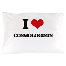 I love Cosmologists Pillow Case