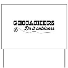 Geocachers do it outdoors Yard Sign