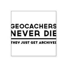 Geocachers never die they just get archived Sticke