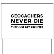 Geocachers never die they just get archived Yard S