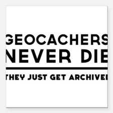 Geocachers never die they just get archived Square