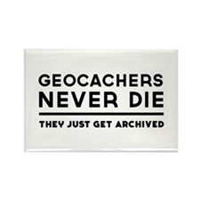 Geocachers never die they just get archived Magnet