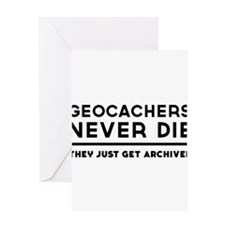 Geocachers never die they just get archived Greeti