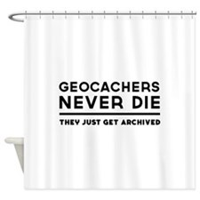 Geocachers never die they just get archived Shower