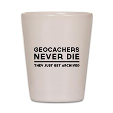 Geocachers never die they just get archived Shot G