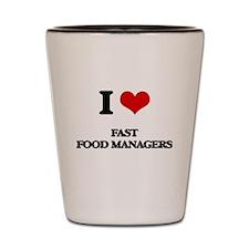 I love Fast Food Managers Shot Glass