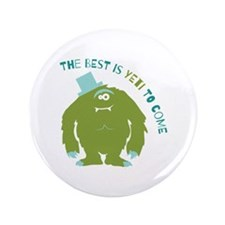 "The Best Is Yeti To Come 3.5"" Button"